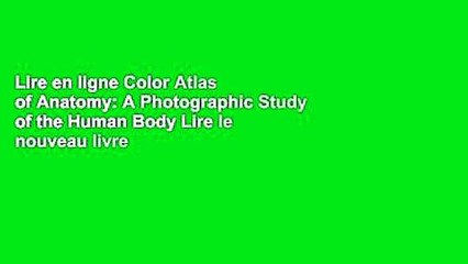 Lire En Ligne Color Atlas Of Anatomy A Photographic Study Of The Human Body Lire Le Nouveau Livre