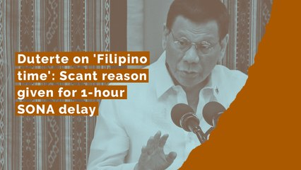 Duterte on 'Filipino time': Scant reason given for 1-hour SONA delay