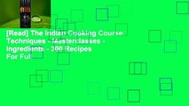 [Read] The Indian Cooking Course: Techniques - Masterclasses - Ingredients - 300 Recipes  For Full