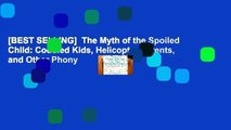 [BEST SELLING]  The Myth of the Spoiled Child: Coddled Kids, Helicopter Parents, and Other Phony