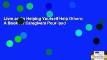 Livre audio Helping Yourself Help Others: A Book for Caregivers Pour ipad