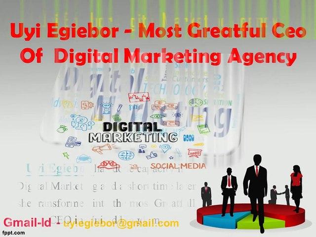 Uyi Egiebor Is A Best Experienced Digital Promoting Expert