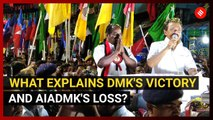 Lok Sabha Elections 2019: What explains DMK's victory and AIADMK's loss?