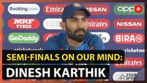 Will do our best against Sri Lanka but semi-finals on our mind, says Dinesh Karthik