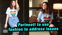 Parineeti to use fashion to address issues