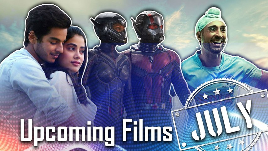 Upcoming Films in July: Soorma, Dhadak, Ant-Man and the Wasp
