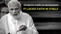 Congress has no faith in us or any other institution because it has no faith in itself: Narendra Modi