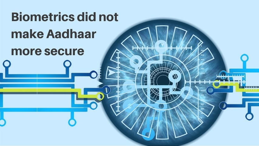 Aadhaar: Three experts explain how biometrics DID NOT make it more secure