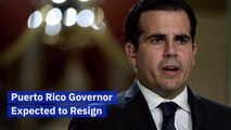 Governor Ricardo Rosselló Is Expected To Resign