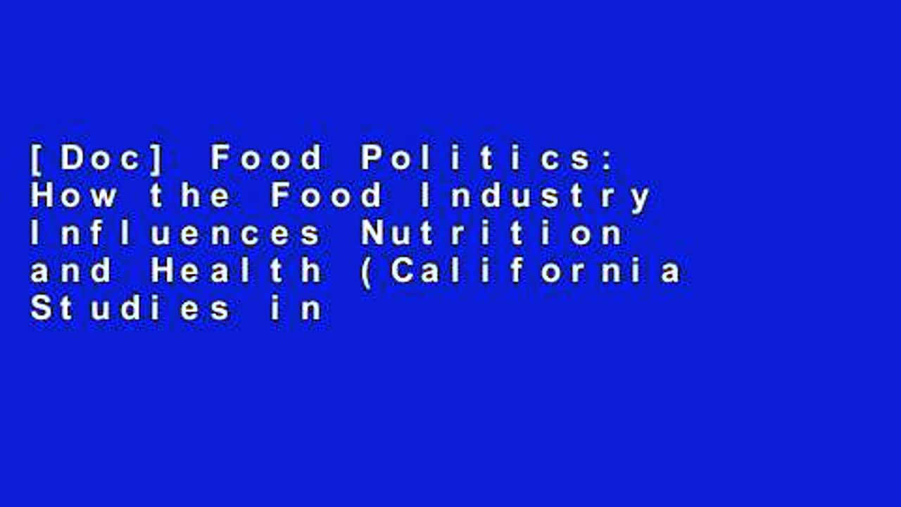 [Doc] Food Politics: How the Food Industry Influences Nutrition and Health (California Studies in
