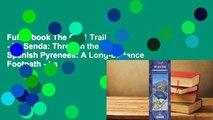 Full E-book The Gr11 Trail - La Senda: Through the Spanish Pyrenees: A Long-Distance Footpath - La