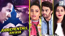 Bollywood Celebs Talks About Judgementall Hai Kya