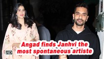 Angad finds Janhvi the most spontaneous artiste
