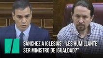 """Sánchez a Iglesias: """"¿Es humillante ser ministro de igualdad?"""