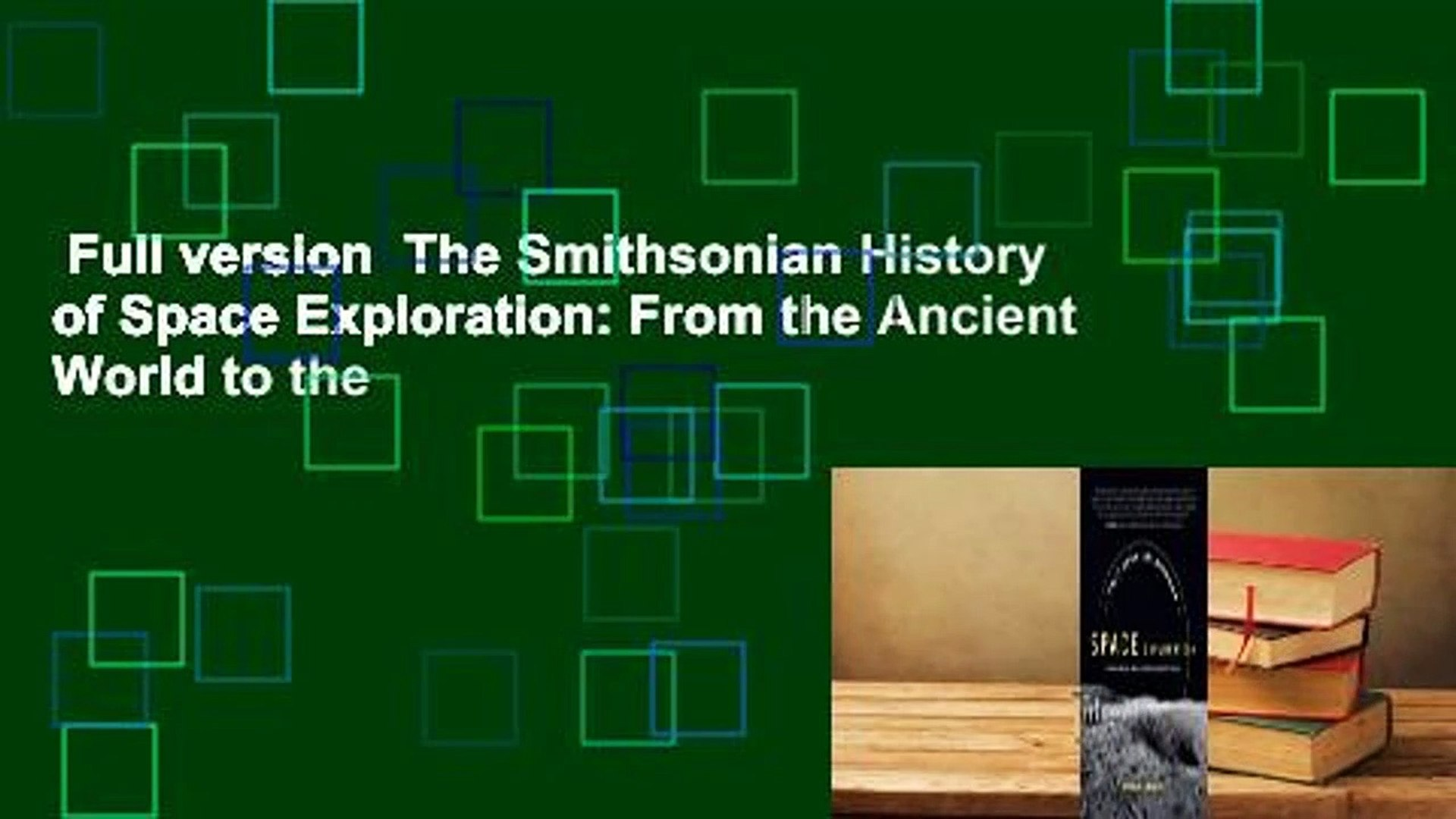 From the Ancient World to the Extraterrestrial Future The Smithsonian History of Space Exploration