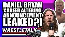 WWE Sabotaging AEW?! Daniel Bryan 'Career-Altering' WWE Announcement LEAKED?! | WrestleTalk News