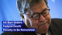 AG Barr Orders Federal Death Penalty to Be Reinstated