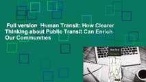 Full version  Human Transit: How Clearer Thinking about Public Transit Can Enrich Our Communities