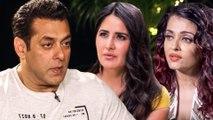 Salman Khan Is UPSET With Katrina Kaif, Aishwarya Rai | SHOCKING Statement