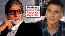 Amitabh Bachchan REACTS On Akshay Kumar's ANGRY Statement On Assam Floods