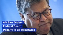 AG William Barr Wants The Federal Death Penalty Back