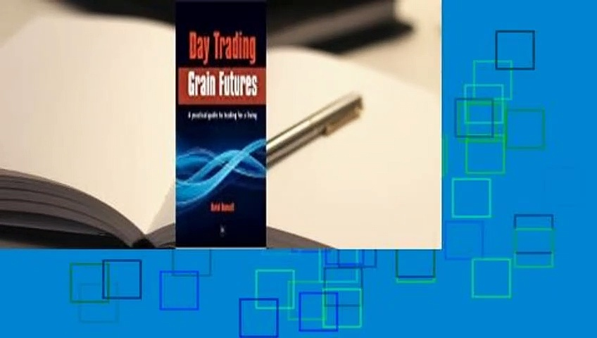 Online Day Trading Grain Futures: A Practical Guide to Trading for a Living  For Trial