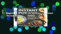 [Doc] The Complete Instant Pot Cookbook for Beginners: 550 Quick and Delicious Instant Pot Recipes