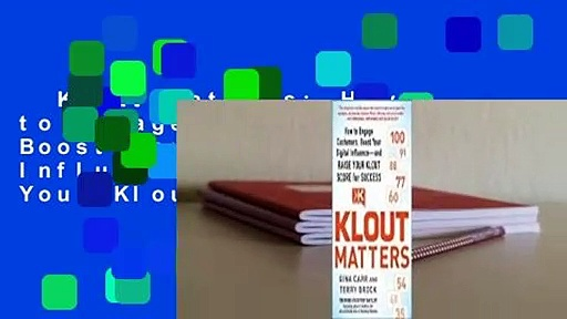 Klout Matters: How to Engage Customers, Boost Your Digital Influence–And Raise Your Klout Score
