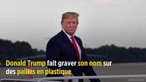 Donald Trump fait graver son nom sur des pailles en plastique
