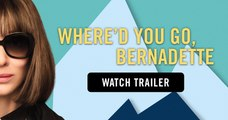 Where'd You Go, Bernadette Trailer 08/16/2019