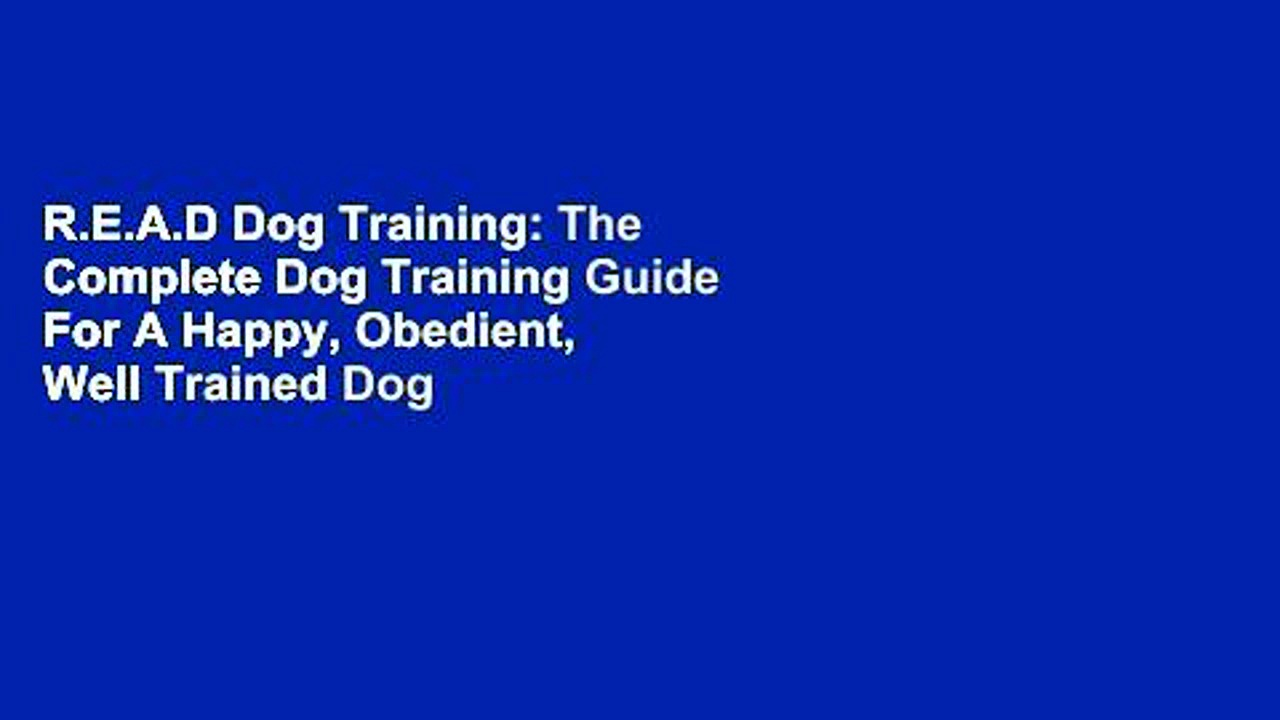 R.E.A.D Dog Training: The Complete Dog Training Guide For A Happy, Obedient,  Well Trained Dog