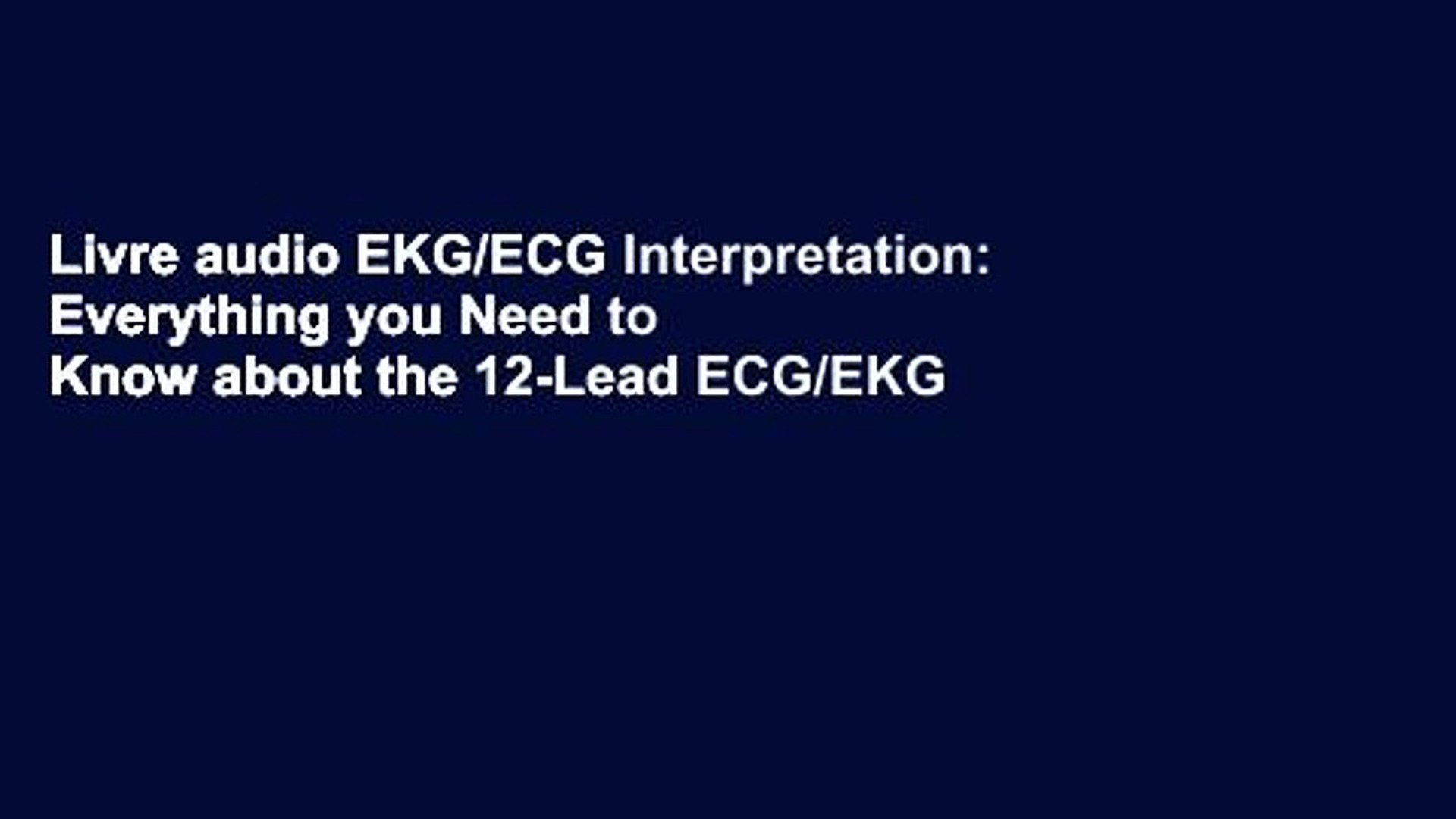 Livre Audio Ekg Ecg Interpretation Everything You Need To Know About The 12 Lead Ecg Ekg