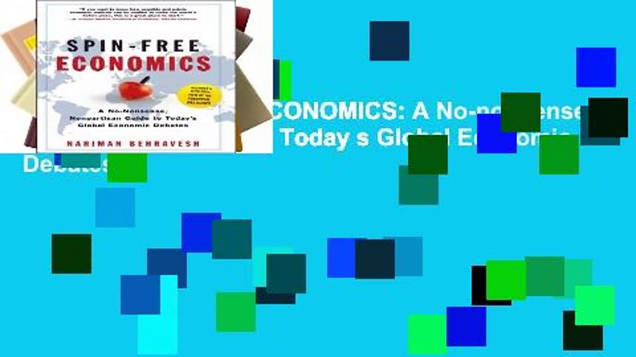 R.E.A.D SPIN-FREE ECONOMICS: A No-nonsense, Non-partisan Guide to Today s Global Economic Debates