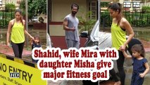 Shahid, wife Mira with daughter Misha give major fitness goal