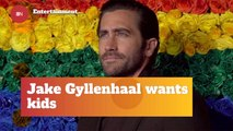 Jake Gyllenhaal Is In The Mood For Parenthood