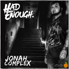 HAD ENOUGH - Jonah Complex