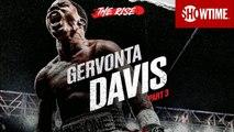 THE RISE: Gervonta Davis - Part 3 - Davis vs. Nunez - July 27 on SHOWTIME