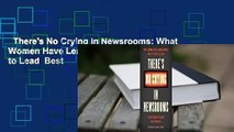 There's No Crying in Newsrooms: What Women Have Learned about What It Takes to Lead  Best