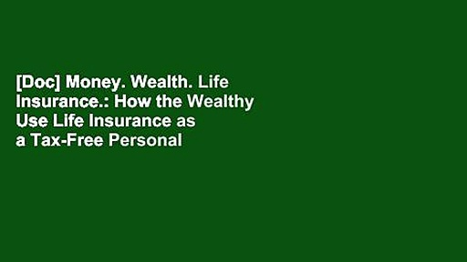 [Doc] Money. Wealth. Life Insurance.: How the Wealthy Use Life Insurance as a Tax-Free Personal