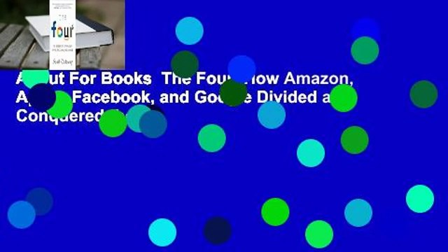 About For Books  The Four: How Amazon, Apple, Facebook, and Google Divided and Conquered the