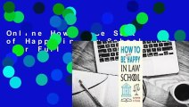 Online How to Be Sort of Happy in Law School  For Full