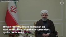 Iranian President Says Seized Oil Tanker By Britain Was 'Illegal'