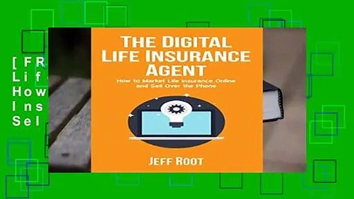 [FREE] The Digital Life Insurance Agent: How To Market Life Insurance Online And Sell Over The