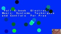 Full E-book  Electronic Music: Systems, Techniques and Controls  For Free