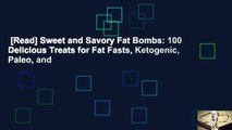 [Read] Sweet and Savory Fat Bombs: 100 Delicious Treats for Fat Fasts, Ketogenic, Paleo, and
