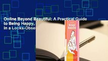 Online Beyond Beautiful: A Practical Guide to Being Happy, Confident, and You in a Looks-Obsessed