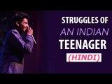 Struggles of an Indian Teenager (HINDI) - Aditya Kulshreshtha - Comedy Munch