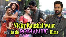 Vicky Kaushal want to do ROMANTIC films