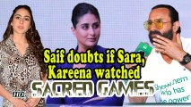 Saif doubts if Sara, Kareena watched 'Sacred Games'