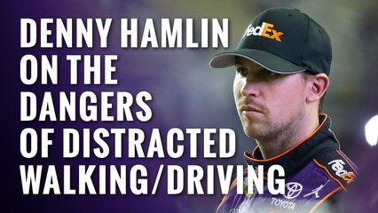 Denny Hamlin on the dangers of distracted walking/driving